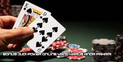 Bonus Judi Poker Online Yang Harus Anda Pahami